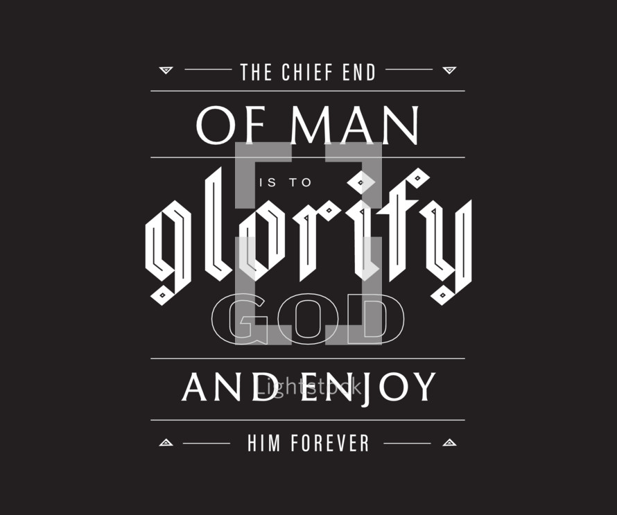 the chief end of man is to glorify God and enjoy him forever