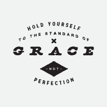 A hand-lettered piece remind us that Grace is the standard that we should live by. Not perfection.