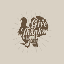 Give Thanks and Gobble Til You Wobble Turkey