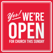 yes, we're open for church this Sunday