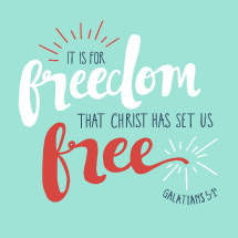 It is for freedom that christ has set us free, Galatians 5:1