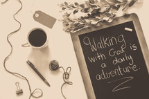 Walking with God is a daily adventure
