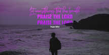 Let everything that has breath praise the Lord