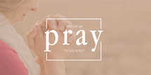 How can we pray for you today?