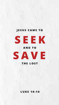 Jesus came to seek and save the lost