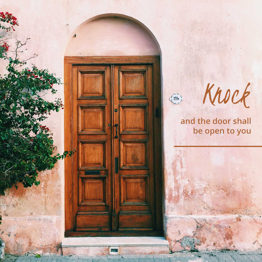 Knock and the door shall be open for you