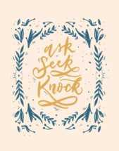 Hand lettered Digital Print - Ask, Seek, Knock