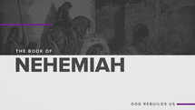 Nehemiah: God Rebuilds Us