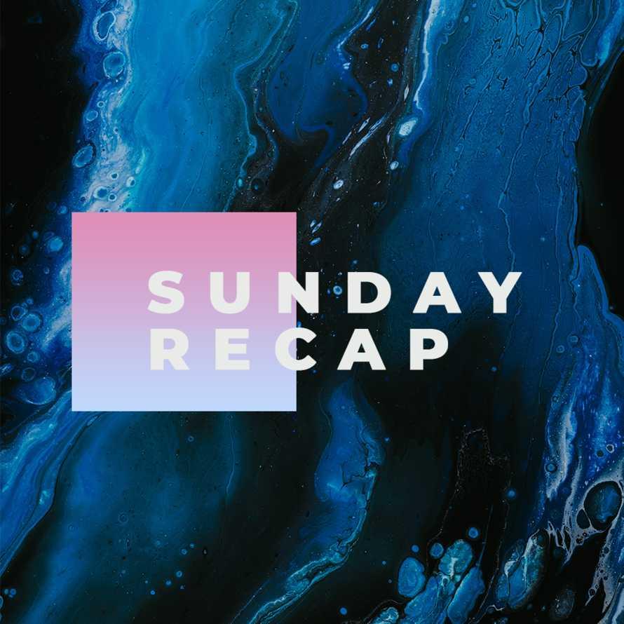 Sunday Recap