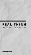 Real thing what really matters