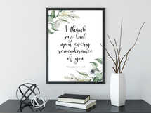 Bible Verse Print, Philippians 1:3, I thank my God upon every remembrance of you,