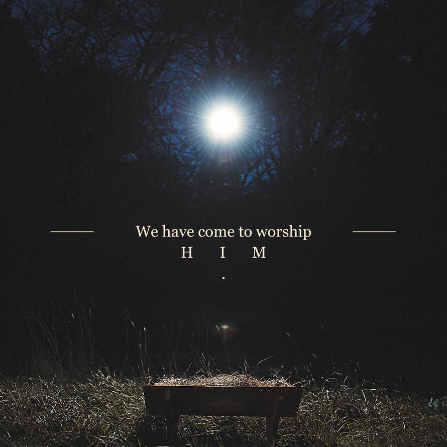 We have come to worship Him - Matthew 2:2