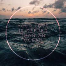 Your love is deeper than an ocean