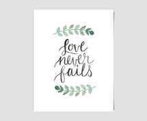Love Never Fails - Digital Print