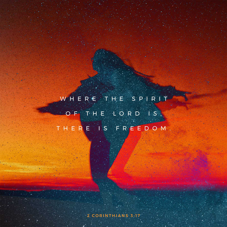 Where the Spirit of the Lord is, there is freedom. – 2 Corinthians 3:17