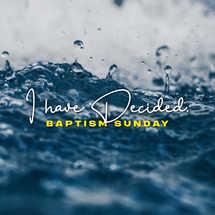 I Have Decided - Baptism Sunday