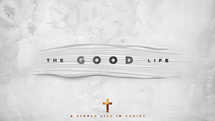 The Good Life: A Simple Life in Christ