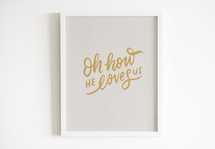 Hand lettered Digital Print - Oh How He Loves us