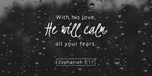 With his love, he will calm all your fears
