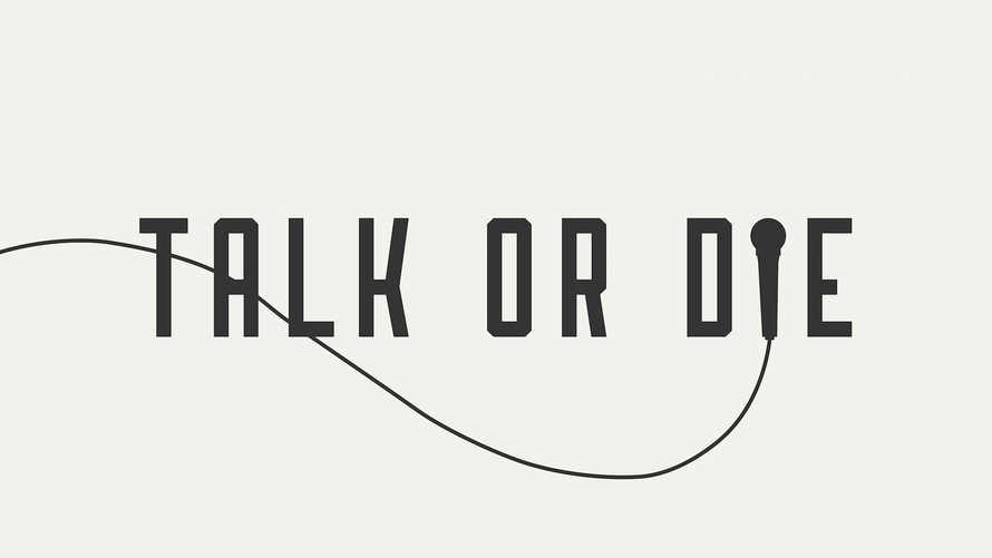 Talk or Die