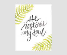 He Restores My Soul - Digital Print