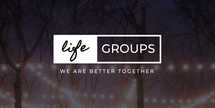Life groups we are better together