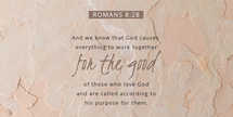 And we know that God causes everything to work together for the good
