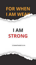 For when I am weak I am strong