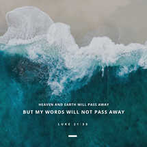 Heaven and Earth will pass away