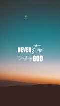 Never stop trusting God