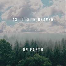 As it is in heaven on earth