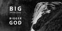 Big Problems Bigger God