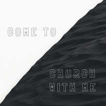 Come to church with me