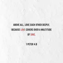 Above all love each other deeply