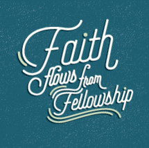 Faith Flows from Fellowship