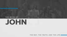 John: The Way, The Truth, and The Life