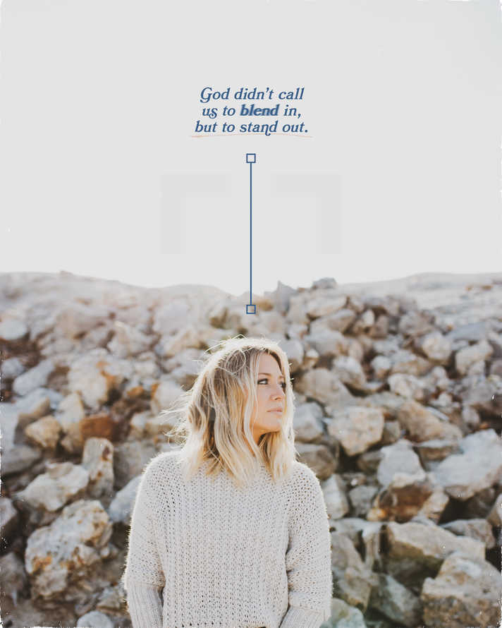 God didn't call us to blend in, but to stand out.