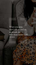 When you pray, don't talk on and on as people do who don't know God. – Matthew 6:7