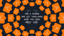 Tag a friend and let them know what you love about them.