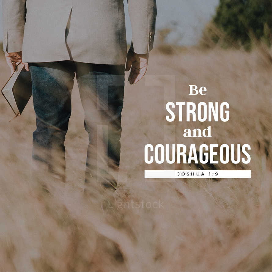 Be Strong & Courageous