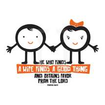 He who finds a wife finds a good thing and obtains favor from the Lord, Proverbs 18:22