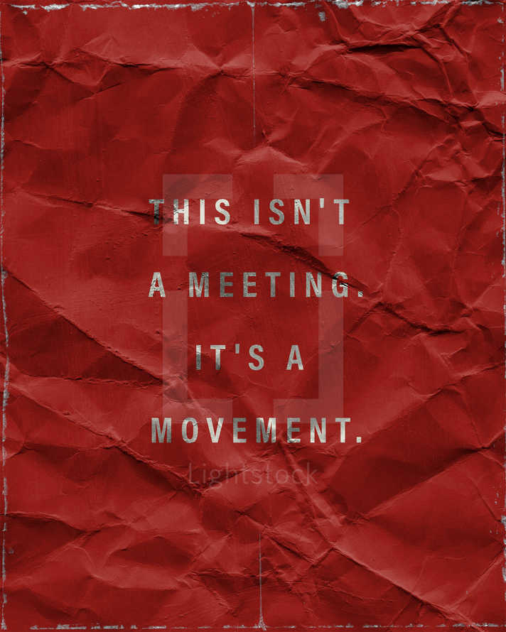 This isn't a meeting. It's a movement.
