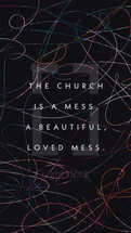 The church is a mess. A beautiful, loved mess.