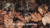 My God will never fail