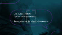 Let autocomplete finish this sentence: Come with me to church because…