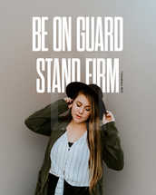 Be on guard. Stand firm. – 1 Corinthians 16:13