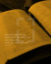 Blessed are those who keep his statutes and seek him with all their heart. – Psalm 119:2