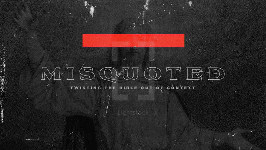 Misquoted: Twisting the Bible Out of Context