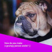 How do you make a grumpy person smile?