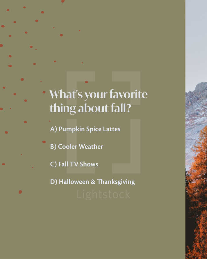 What's your favorite thing about fall? A) Pumpkin Spice Lattes B) Cooler Weather C) Fall TV Shows D) Halloween & Thanksgiving